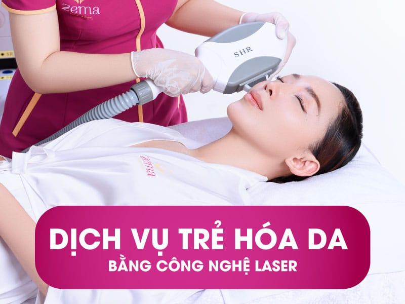 Dịch vụ trẻ hoá da bằng công nghệ laser tại Zema Việt Nam